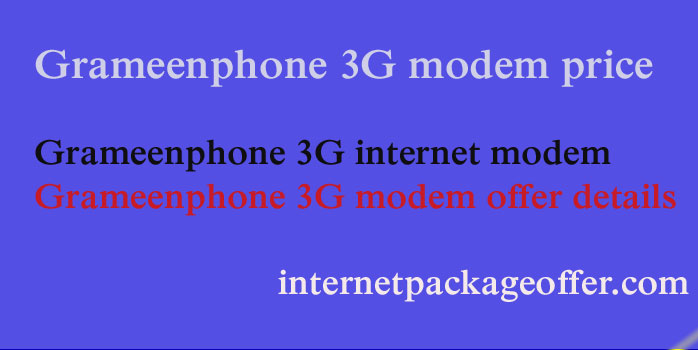 Grameenphone 3G modem with unlimited high speed internet